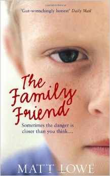 Book:   Written with heart-wrenching candor, Matt's story is an unusually insightful and moving account of how one small boy endured many years of sexual and psychological abuse and how, without realizing, those closest to him allowed it to happen.  Read here http://www.amazon.com/The-Family-Friend-Matt-Lowe/dp/B005Q6B20U/ref=pd_sim_b_8?ie=UTF8&refRID=0AMKMAFQEYV3506BNKWD
