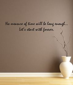 """Twilight quote """"No measure of time will be long enough...Lets start with forever."""" Wall Art Vinyl Decal Edward Jacob Bella on Etsy, $12.98"""
