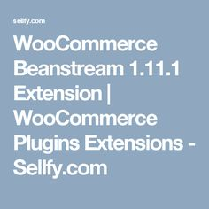 WooCommerce Beanstream 1.11.1 Extension   WooCommerce Plugins Extensions - Sellfy.com