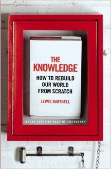 """The knowledge: how to rebuild our world from scratch"" T47 .D37 2014"