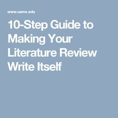 10-Step Guide to Making Your Literature Review Write Itself
