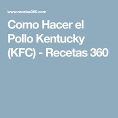 Como Hacer el Pollo Kentucky (KFC) - Recetas 360 Kfc Chicken Recipe, Baked Chicken, Chicken Recipes, Pollo Frito Kfc, Kentucky, Mexican Fast Food, My Favorite Food, Favorite Recipes, Spring Cleaning