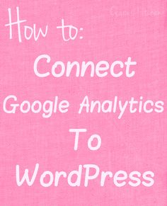 How to Connect Google Analytics to WordPress – Step by Step Instructions