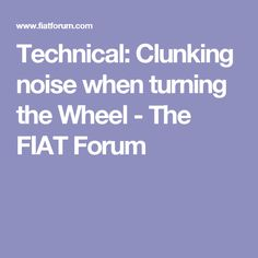 Technical: Clunking noise when turning the Wheel - The FIAT Forum