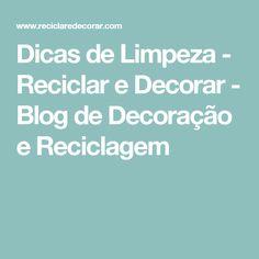 Dicas de Limpeza - Reciclar e Decorar - Blog de Decoração e Reciclagem
