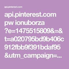 api.pinterest.com pw ionuborza ?e=1475515809&=&t=a020795bd9b406c912fbb9f391bdaf95&utm_campaign=pwreset&e_t=729b7d33dea347b79922fe383fe80424&utm_medium=2000&utm_source=31&e_t_s=cta