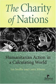 The Charity of Nations: Humanitarian Action in a Calculating World by Ian Smillie. $27.50. 288 pages. Author: Ian Smillie. Publisher: Kumarian Press (August 2004). Publication: August 2004