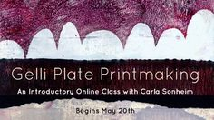 """A one week course on Gelli Plate Printmaking with Carla Sonheim. The new, inexpensive product called """"Gelli Plate"""" allows you to create beautiful monotypes without a press, using materials anyone has in their studio."""