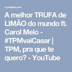 A melhor TRUFA de LIMÃO do mundo ft. Carol Melo - #TPMvaiCasar | TPM, pra que te quero? - YouTube