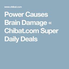 Power Causes Brain Damage «    Chibat.com Super Daily Deals