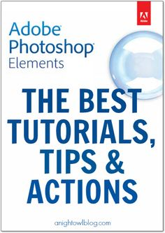 {Technology Tuesday} The Best Photoshop Elements Tutorials, Tips + Actions ☀CQ #crafts #DIY