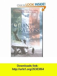 The Chianti Raiders The Extraordinary Story of the Italian Air Force in the Battle of Britain (9781861058294) Peter Haining , ISBN-10: 1861058292  , ISBN-13: 978-1861058294 ,  , tutorials , pdf , ebook , torrent , downloads , rapidshare , filesonic , hotfile , megaupload , fileserve