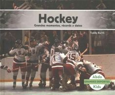 Hockey: Grandes Momentos, Records Y Datos / Great Moments, Records, and Facts