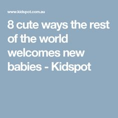 8 cute ways the rest of the world welcomes new babies - Kidspot