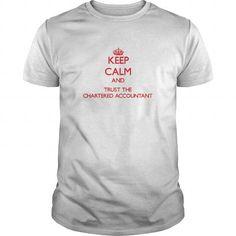 Keep Calm and Trust the Chartered Accountant T Shirts, Hoodie Sweatshirts
