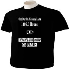 Funny T-Shirt One Day On Mercury Same As One Monday by ScottysTees