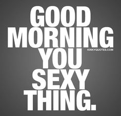 good morning quotes for him ~ good morning ; good morning quotes for him ; good morning wishes ; Flirty Good Morning Quotes, Good Morning Sexy, Good Morning Inspirational Quotes, Morning Sayings, Funny Morning Quotes, Good Morning Handsome Quotes, Funny Good Night Quotes, Romantic Good Morning Quotes, Good Morning Gorgeous