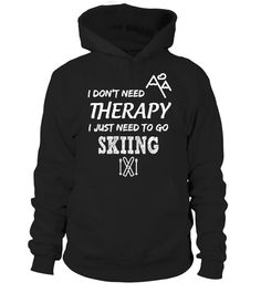 # I just need to go Skiing .  I don't need therapy, I just need to go skiing!Limited Edition Tee available in different colors and styles, choose your favorite one from the available products menù.Grab Yours Now!Order 2 or more to save on shipping cost.
