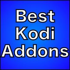 10 Best Kodi Addons Currently: March 2018