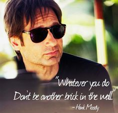 Whatever you do don't be another brick in the wall. #hankmoody #Quotes #californication