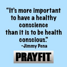 """""""It's more important to have a healthy conscience than it is to be health conscious."""" -Jimmy Pena   Jimmy Pena give Val of Busy Mom Gets Fit some tough love on balancing a fitness lifestyle and faith.  www.busymomgetsfit.com"""