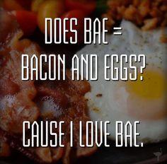 Bae= bacon and eggs