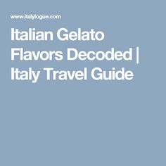 Italian Gelato Flavors Decoded   Italy Travel Guide