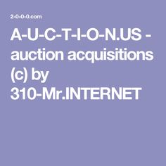 A-U-C-T-I-O-N.US - auction acquisitions (c) by 310-Mr.INTERNET