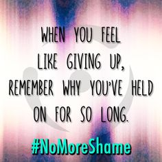 When you feel like giving up, remember why you've held on for so long. #NoMoreShame #Recovery #SoberLife