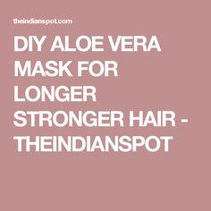 DIY ALOE VERA MASK FOR LONGER STRONGER HAIR - THEINDIANSPOT