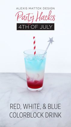 Red, White, and Blue Colorblock Drink perfect for the of July or a Summer Barbecue // Simple and easy tutorial from Alexis Mattox Design Party Hacks, Summer Barbecue, Party Drinks, Super Simple, Color Blocking, 4th Of July, Red And White, Easy, Blue