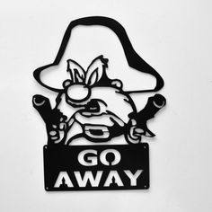 Hey, I found this really awesome Etsy listing at https://www.etsy.com/listing/153536012/yosemite-sam-go-away-custom-metal-sign