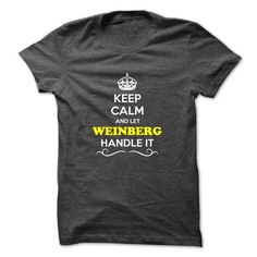 Keep Calm and Let WEINBERG Handle it - #housewarming gift #candy gift. BUY-TODAY => https://www.sunfrog.com/Hunting/Keep-Calm-and-Let-WEINBERG-Handle-it.html?68278