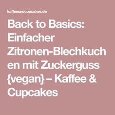 Back to Basics: Einfacher Zitronen-Blechkuchen mit Zuckerguss {vegan} – Kaffee & Cupcakes
