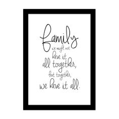 Printable - FAMILY WE MIGHT NOT HAVE IT ALL TOGETHER, BUT TOGETHER, WE HAVE IT ALL. | amomuito.com | R$10