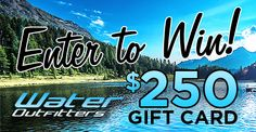 Sign up to receive emails from WaterOutfitters.com and get entered to win a @250 Gift Card!