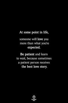 At some point in life, someone will love you more than what you're expected. Be patient and learn to wait, because sometimes a patient person receives the best love story. The Words, Positive Quotes, Motivational Quotes, Inspirational Quotes, Cute Quotes, Words Quotes, Sayings, Qoutes, Emo Quotes