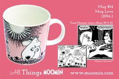 Moomin mug #14 - Love by Arabia Mug #14 - Love Produced: 1996- Illustrated by Tove Slotte and manufactured by Arabia (official) The original comic strip can be found in Moomin comic album #2  #3.