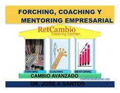 Forching, coaching y mentoring empresarial by Dr.Jose A Santos. +4500 contactos via slideshare