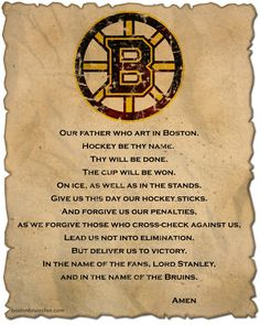 """A Boston Bruins Prayer with Bruins logo on an old piece of faded parchment paper. """"Our father who art in Boston. Hockey be thy name. Boston Bruins Hockey, Hockey Mom, Hockey Teams, Hockey Stuff, Sports Teams, Boston Bruins Funny, Hockey Players, Hockey Girls, Chicago Blackhawks"""