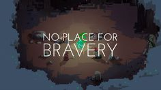 Coming to PC and Mac! http://noplaceforbravery.com/ https://twitter.com/BraveryGame http://noplaceforbravery.tumblr.com/ An atmospheric, minimalist roguelike...