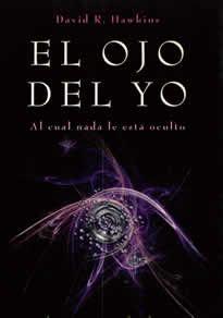 El Ojo del Yo de david R. Hawking editado por Obelisco. El Ojo del Yo es un magnífico libro que disuelve las barreras entre lo conocido y lo desconocido, entre ciencia y espiritualidad, y entre el paradigma lineal de Newton acerca del ego y la realidad no lineal de la Iluminación.