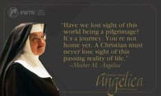 """Can't wait to get to heaven, my true home! """"Have we lost sight of this world being a pilgrimage? It's a journey. A Christian must never lose sight of this passing reality of life."""" –Mother M. Catholic Tv, Catholic Quotes, Religious Quotes, Catholic Religion, Catholic Saints, Mother Angelica, Mother Mary, Fulton Sheen, Christ"""