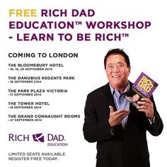 Free Rich Dad Workshop at The Grand Connaught Rooms, 61-65 Great Queen Street, London, WC2B 5DA, United Kingdom, Tuesday September 16, 2014 at 12:30 pm - Saturday September 27, 2014 at 12:30 pm. Learn to be Rich is a FREE 2-hour workshop from Rich Dad Education that puts the lessons of the best-selling Rich Dad Poor Dad book into action. Price: FREE.  Speakers: Robert Kiyosaki, Rich Dad Poor Dad.  Category: Exhibitions | Business & Economics | Real Estate & Property