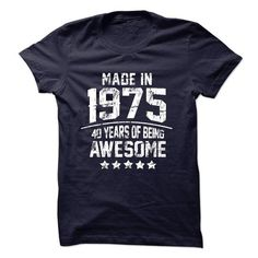 Made In 1975 Age 40 Years of Being Awesome T Shirts, Hoodie Sweatshirts