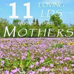 11 Loving Quotes About Mothers | Aggieland Mormons