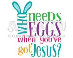 Who Needs Eggs When You've Got Jesus Christian Easter Custom DIY Iron On Vinyl Shirt Or Onesie Decal Cutting File in SVG, EPS, DXF, JPEG, and PNG Format