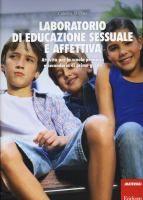 Laboratorio di educazione sessuale e affettiva : attività per la scuola primaria e secondaria di primo grado / Caterina Di Chio