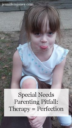 I recently had to wade through a special needs parenting pitfall. My daughter thought therapy was a relentless pursuit of perfection.