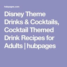 Disney Theme Drinks & Cocktails, Cocktail Themed Drink Recipes for Adults | hubpages